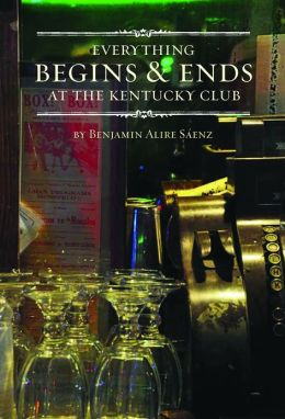 Benjamin Alire Saenz, Everything Begins and Ends At the Kentucky Club