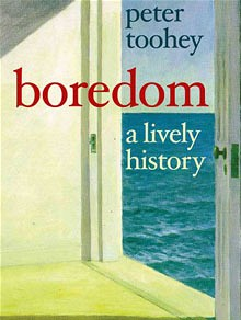 Boredom: A Lively History by Peter Toohey