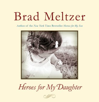 Brad Meltzer.  Heroes For My daughter