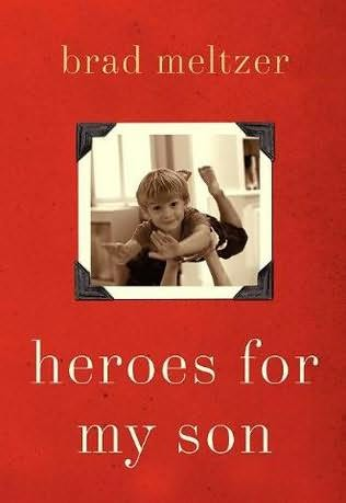 Brad Meltzer. Heroes For My Son