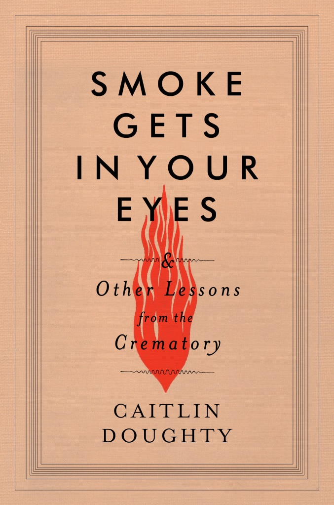 Caitlin Doughty, Smoke Gets In Your Eyes