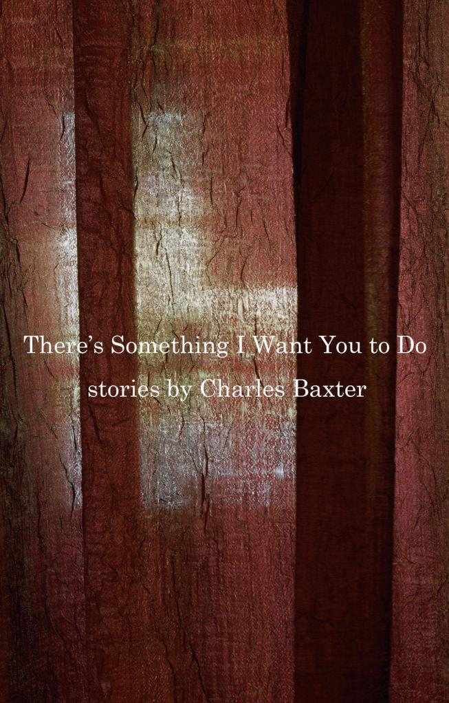 Charles Baxter, There's Something I Want To Do