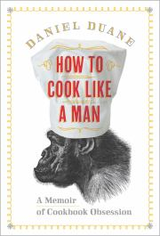 Daniel Duane, How To Cook Like a Man