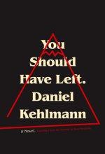 Daniel Kehlmann, You Should Have Left. Pantheon Books