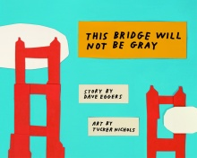 Dave Eggers, This Bridge Will Not Be Gray.