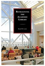 David W. Lewis. Reimagining the Academic Library