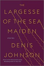 Denis Johnson, The Largesse of the Sea Maiden