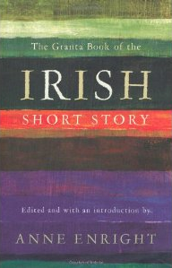 The Granta Book of the Irish Short Story by Anne Enright