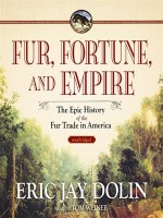 Eric Jay Dolin, Fur, Fortune, and Empire