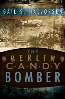 Gail Halvorsen The Berlin Candy Bomber