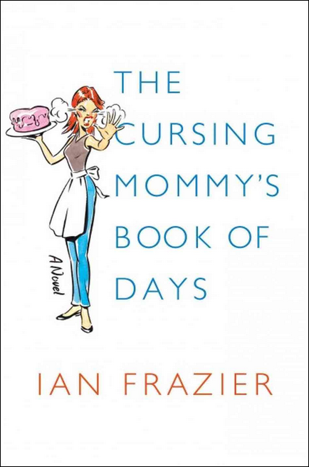 Ian Frazier, The Cursing Mommy's Book of Days.