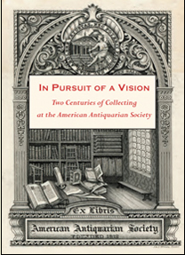 In Pursuit of a Vision.  American Antiquarian Society.
