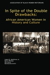 In Spite of the Double Drawbacks African American Women in History and Culture.