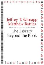 Jeffrey T. Schnapp and Matthew Battles, The Library Beyond the Book