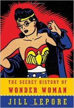 Jill Lepore, The Secret History of Wonder Woman