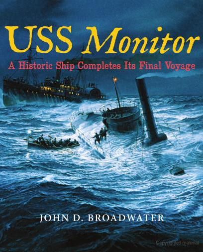 John D. Broadwater.  USS Monitor  A Historic Ship Competes Its Final Voyage