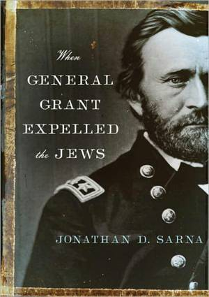 Jonathan D. Sarna, When General Grant Expelled the Jews