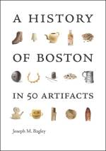 Joseph M. Bagley, A History of Boston in 50 Artifacts.