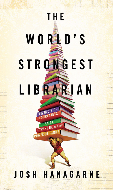 Josh Hanagarne, The World's Strongest Librarian