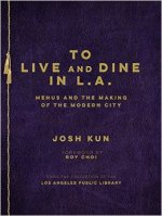 Josh Kun, To Live and Dine in L.A.