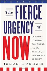 Julian E. Zelizer, The Fierce Urgency of Now