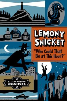 Lemony Snicket, Who Could That Be At This Hour