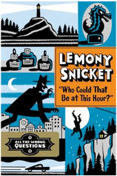 Lemony Snickett, Who Could That Be At This Hour