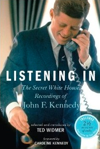 Listening In The Secret White House Recordings of John F. Kennedy