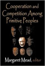 Margaret Mead, Cooperation and Competition Among Primitive Peoples