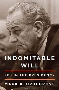 Mark Updegrove, Indomitable Will LBJ in the Presidency