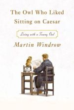 Martin Windrow. the Owl Who Liked Sitting On Caesar.
