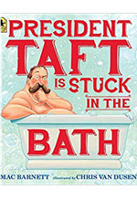 Max Barnett and Chris Van Dusen, President Taft is Stuck in the Bath.