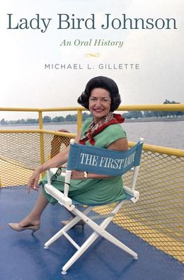 Michael L. Gillette, Lady Bird Johnson  An Oral History