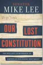 Mike Lee, Our Lost Constitution