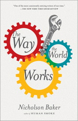 Nicholson Baker, The Way the World Works