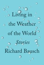 Richard Bausch, Living in the Weather of the World