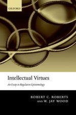 Robert C. Roberts and W. Jay Wood, Intellectual Virtues
