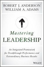 Robert J. Anderson and William A. Adams, Mastering Leadership