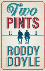 Roddy Doyle. Two Pints.