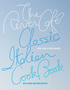 Rose Gray and Ruth Rogers, The River Cafe Classic Italian Cookbook