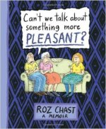 Roz Chast, Can't We Talk About Something More Pleasant