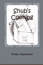 Shelby Stephenson, Shub's Cooking