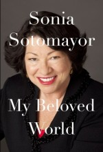 Sonia Sotomayor. My Beloved World.