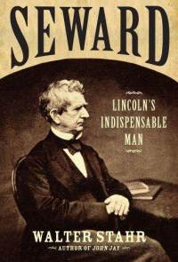 Walter Stahr. Seward Lincoln's Indispensable Man