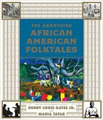 The Annotated African American Folktales. Edited by Henry Louis Gates, Jr. and Maria Tatar.