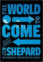 Jim Shepard, The World To Come