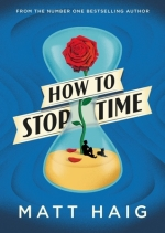 Matt Haig, How To Stop Time