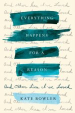 Kate Bowler, Everything Happens For A Reason