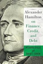 Richard Sylla and David J. Cowen, Alexander Hamilton on Finance, Credit, and Debt.